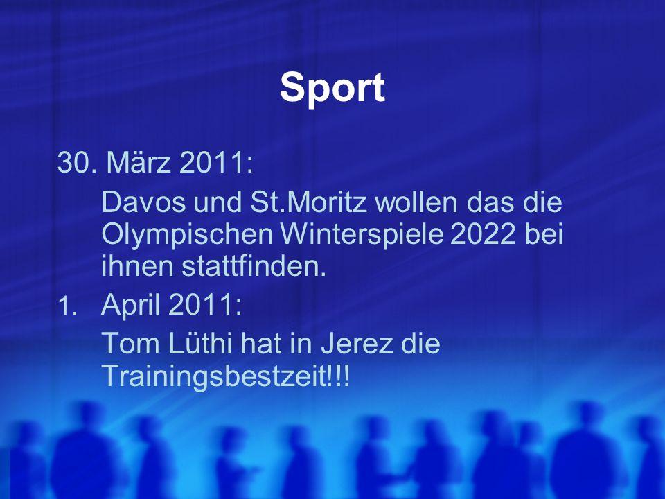 Sport 30. März 2011: Davos und St.Moritz wollen das die Olympischen Winterspiele 2022 bei ihnen stattfinden. 1. April 2011: Tom Lüthi hat in Jerez die