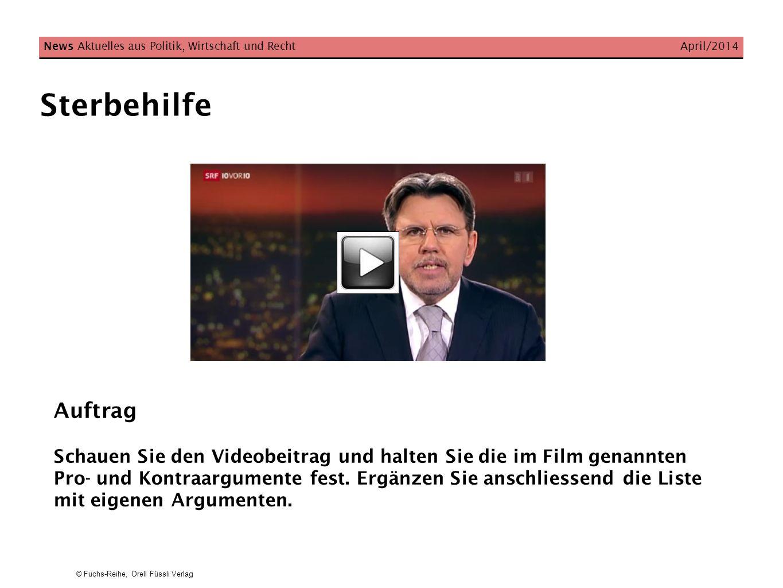 © Fuchs-Reihe, Orell Füssli Verlag Sterbehilfe News Aktuelles aus Politik, Wirtschaft und Recht April/2014 Auftrag Schauen Sie den Videobeitrag und ha