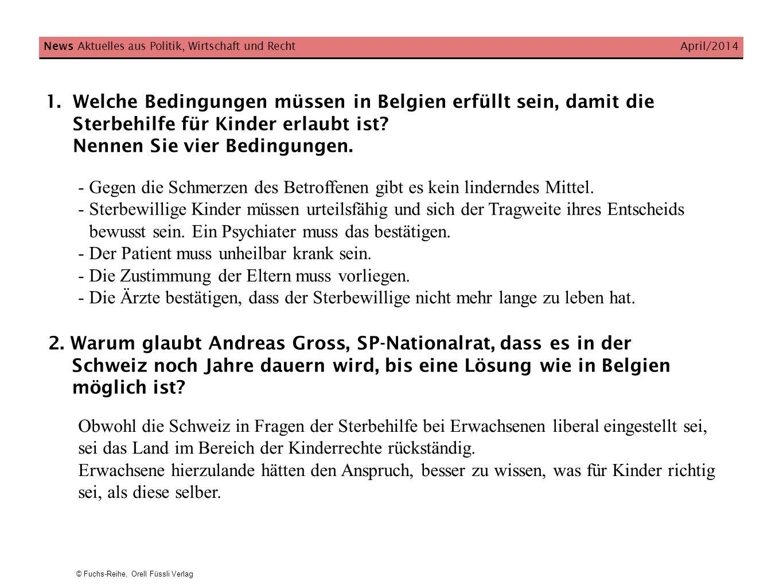 © Fuchs-Reihe, Orell Füssli Verlag 1.Welche Bedingungen müssen in Belgien erfüllt sein, damit die Sterbehilfe für Kinder erlaubt ist? Nennen Sie vier