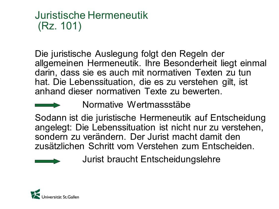 Juristische Hermeneutik (Rz. 101) Die juristische Auslegung folgt den Regeln der allgemeinen Hermeneutik. Ihre Besonderheit liegt einmal darin, dass s