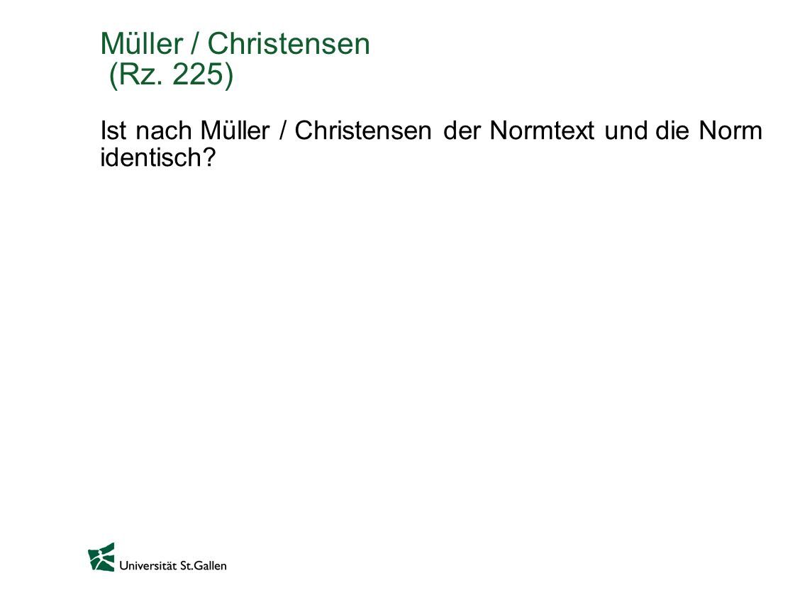 Müller / Christensen (Rz. 225) Ist nach Müller / Christensen der Normtext und die Norm identisch?
