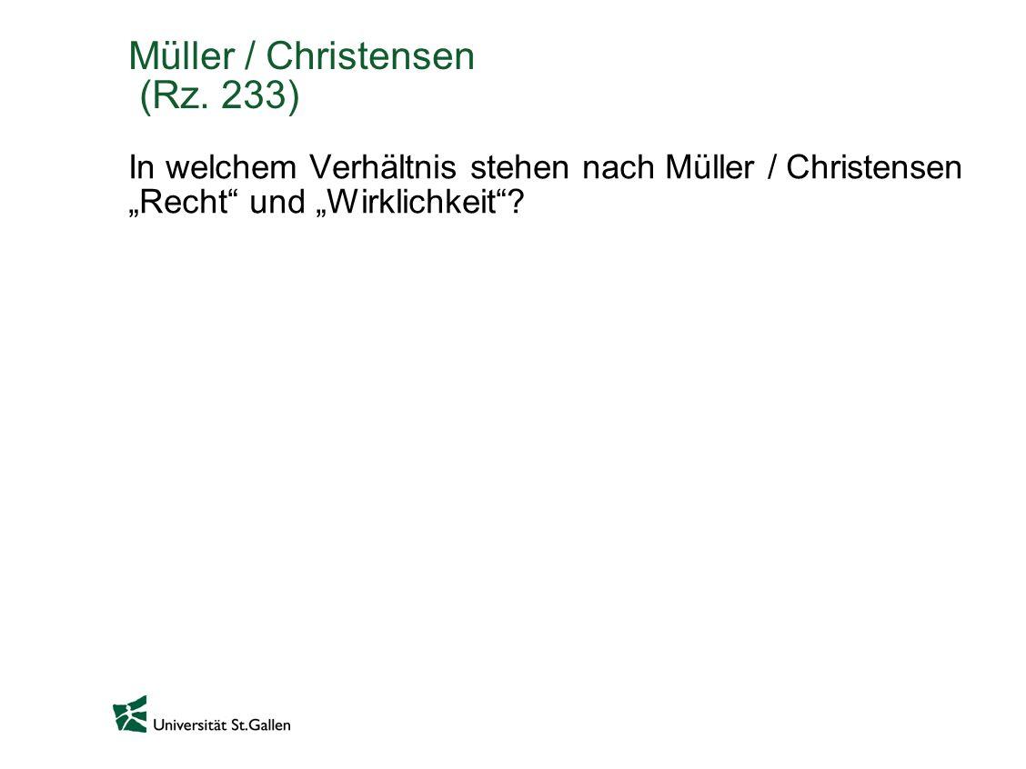 Müller / Christensen (Rz. 233) In welchem Verhältnis stehen nach Müller / Christensen Recht und Wirklichkeit?