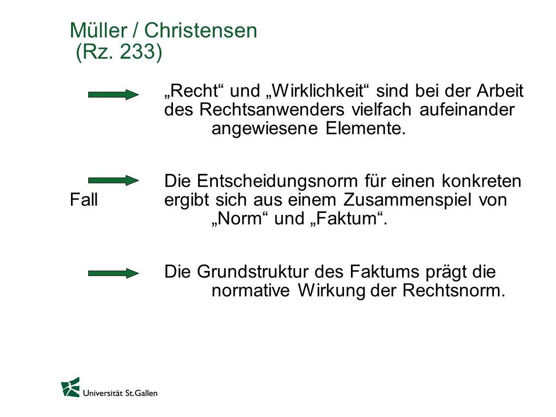 Müller / Christensen (Rz. 233) Recht und Wirklichkeit sind bei der Arbeit des Rechtsanwenders vielfach aufeinander angewiesene Elemente. Die Entscheid