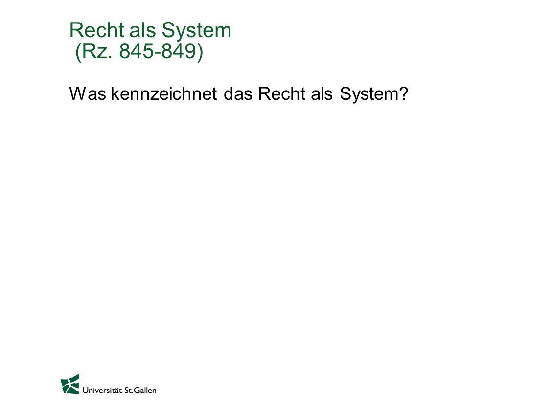 Recht als System (Rz. 845-849) Was kennzeichnet das Recht als System?
