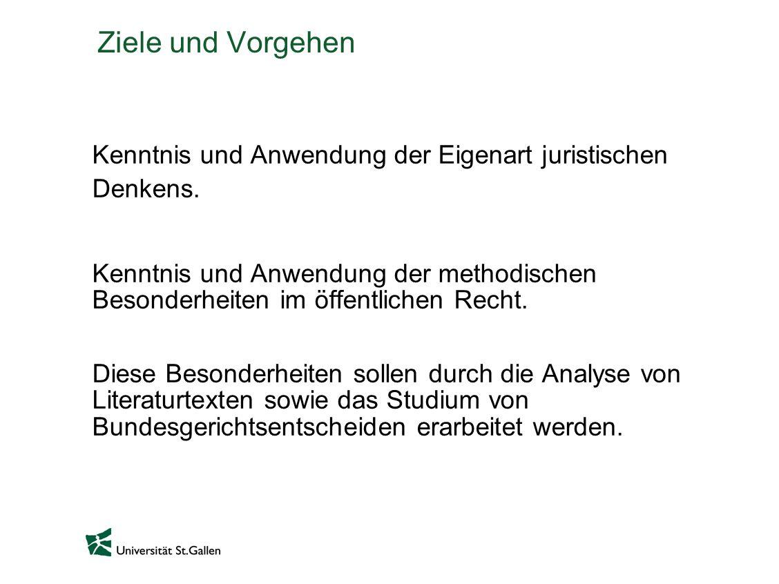 Ziele und Vorgehen Kenntnis und Anwendung der Eigenart juristischen Denkens.