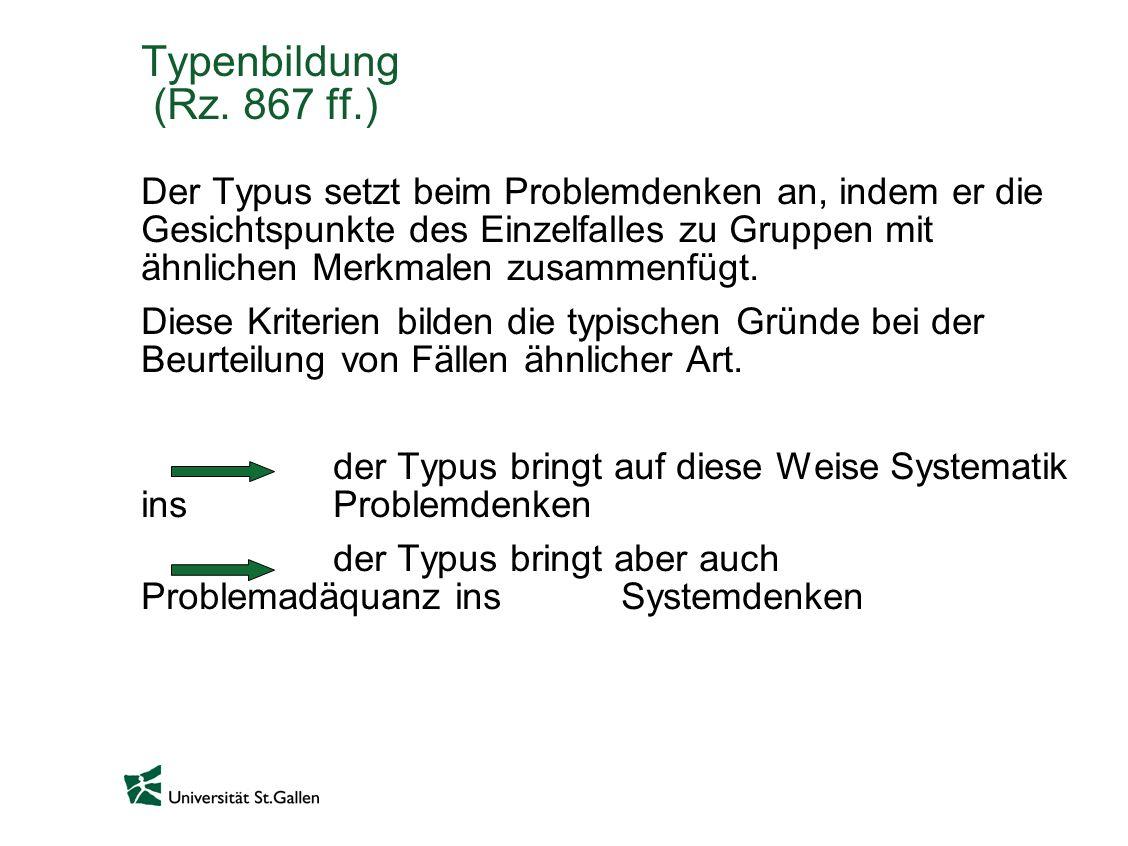Typenbildung (Rz. 867 ff.) Der Typus setzt beim Problemdenken an, indem er die Gesichtspunkte des Einzelfalles zu Gruppen mit ähnlichen Merkmalen zusa