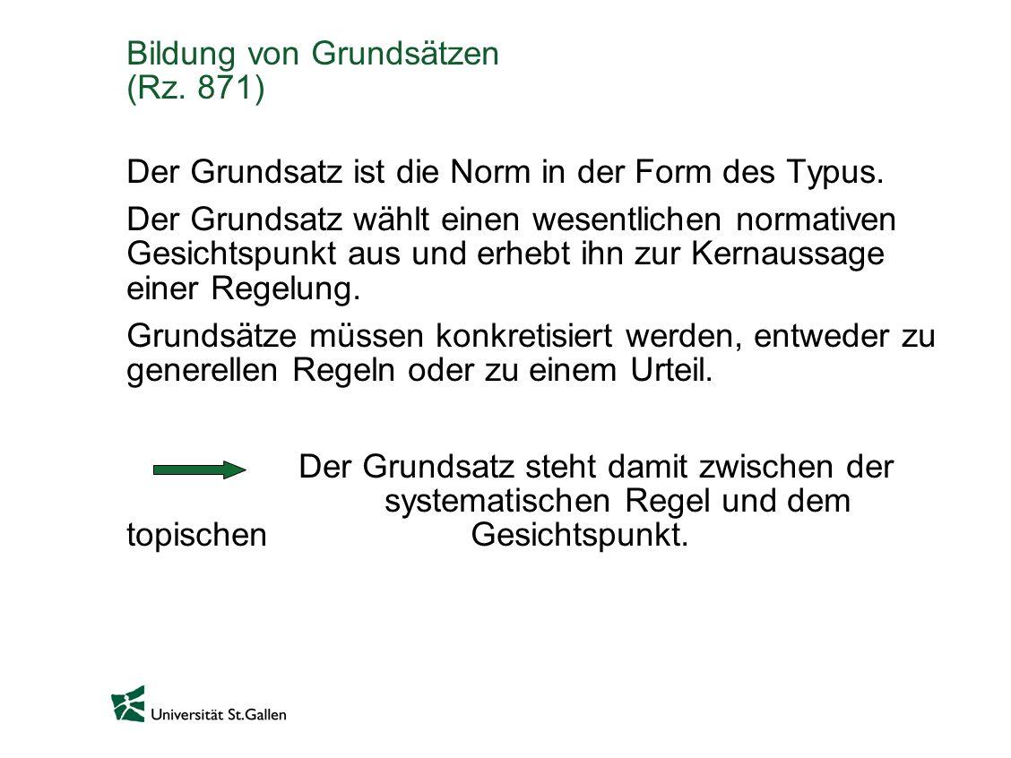 Bildung von Grundsätzen (Rz.871) Der Grundsatz ist die Norm in der Form des Typus.