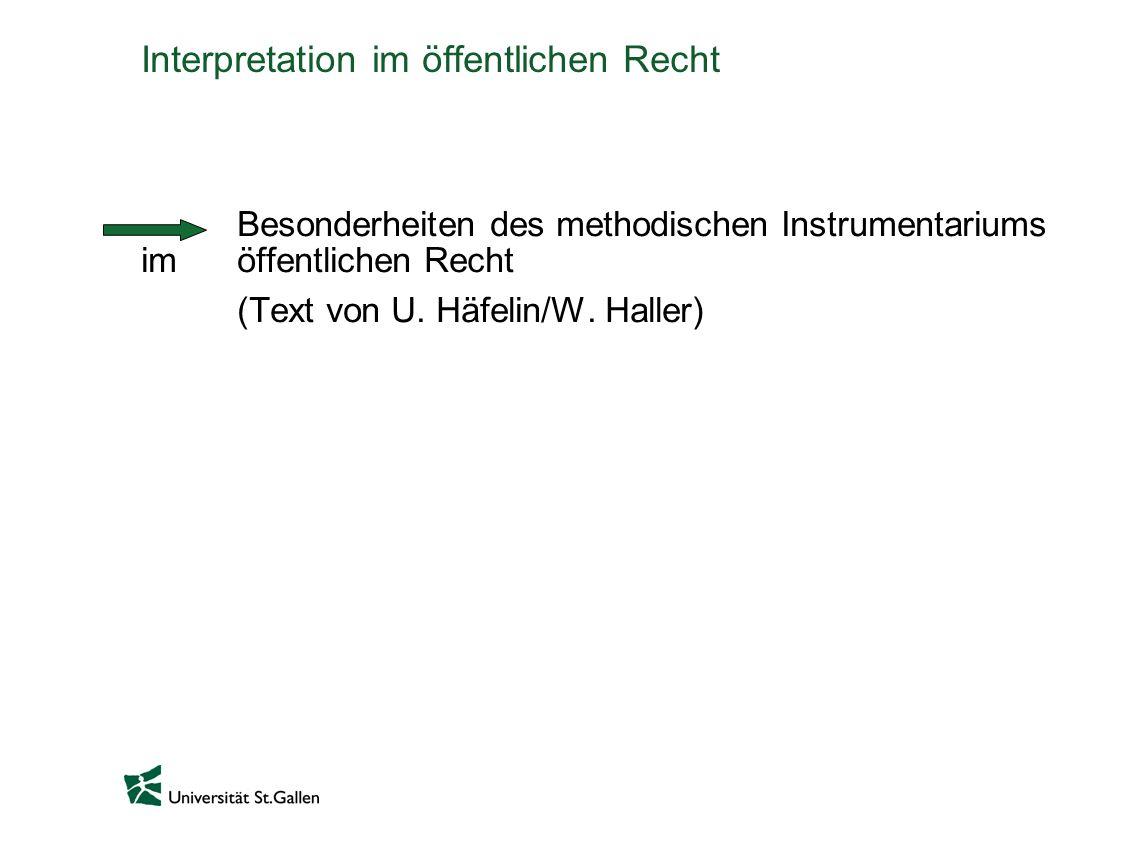 Interpretation im öffentlichen Recht Besonderheiten des methodischen Instrumentariums im öffentlichen Recht (Text von U. Häfelin/W. Haller)