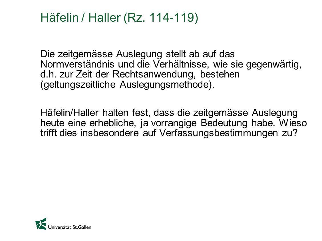 Häfelin / Haller (Rz. 114-119) Die zeitgemässe Auslegung stellt ab auf das Normverständnis und die Verhältnisse, wie sie gegenwärtig, d.h. zur Zeit de