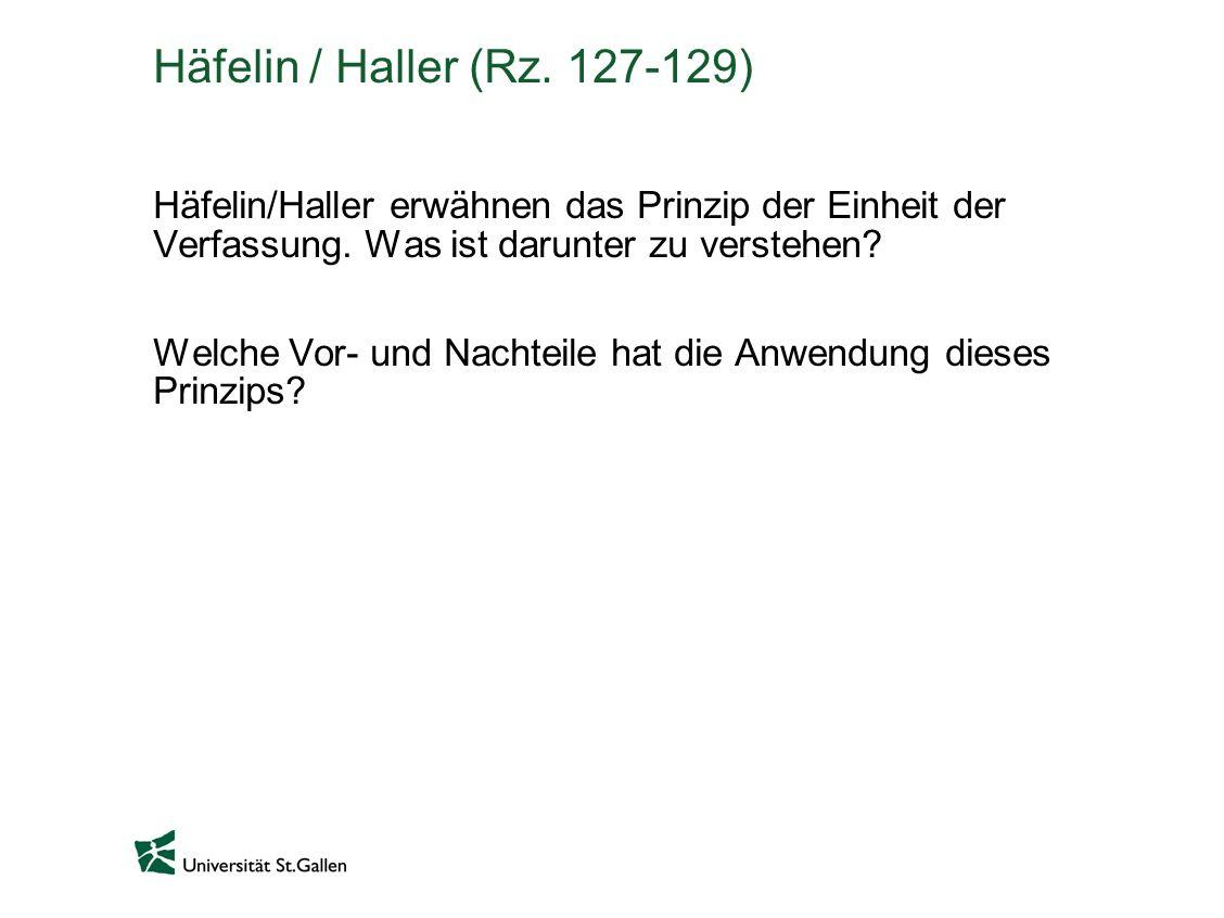 Häfelin / Haller (Rz. 127-129) Häfelin/Haller erwähnen das Prinzip der Einheit der Verfassung. Was ist darunter zu verstehen? Welche Vor- und Nachteil