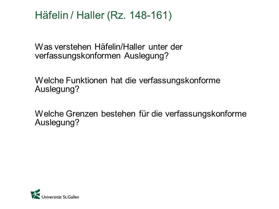 Häfelin / Haller (Rz. 148-161) Was verstehen Häfelin/Haller unter der verfassungskonformen Auslegung? Welche Funktionen hat die verfassungskonforme Au