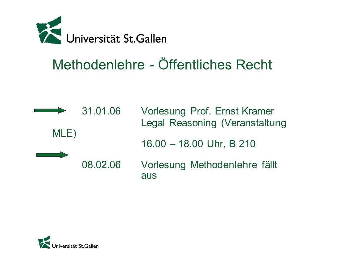Methodenlehre - Öffentliches Recht 31.01.06 Vorlesung Prof. Ernst Kramer Legal Reasoning (Veranstaltung MLE) 16.00 – 18.00 Uhr, B 210 08.02.06Vorlesun