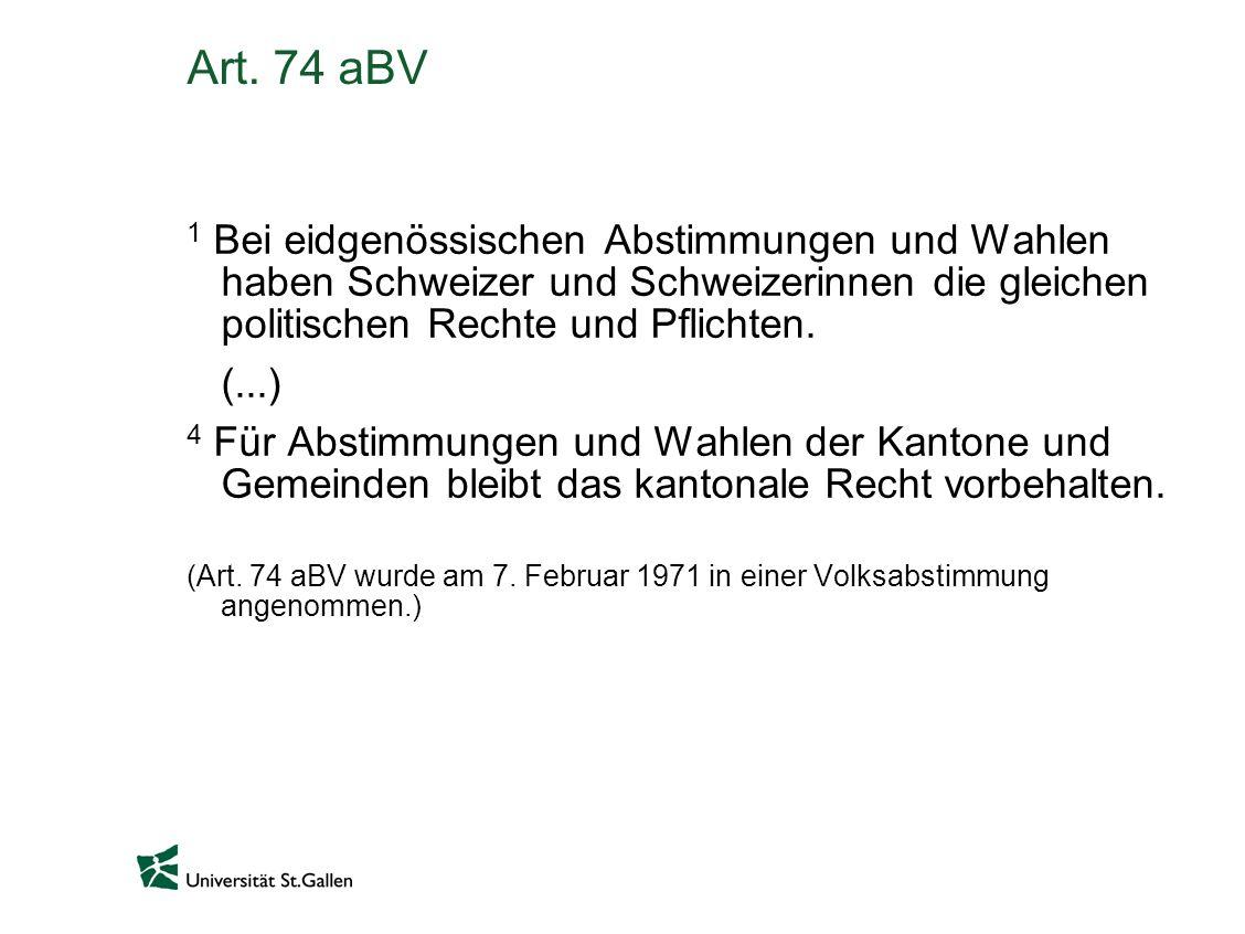Art. 74 aBV 1 Bei eidgenössischen Abstimmungen und Wahlen haben Schweizer und Schweizerinnen die gleichen politischen Rechte und Pflichten. (...) 4 Fü