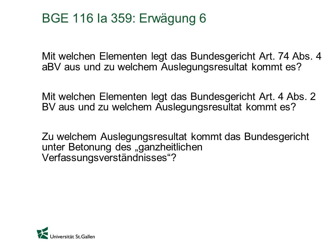 BGE 116 Ia 359: Erwägung 6 Mit welchen Elementen legt das Bundesgericht Art. 74 Abs. 4 aBV aus und zu welchem Auslegungsresultat kommt es? Mit welchen