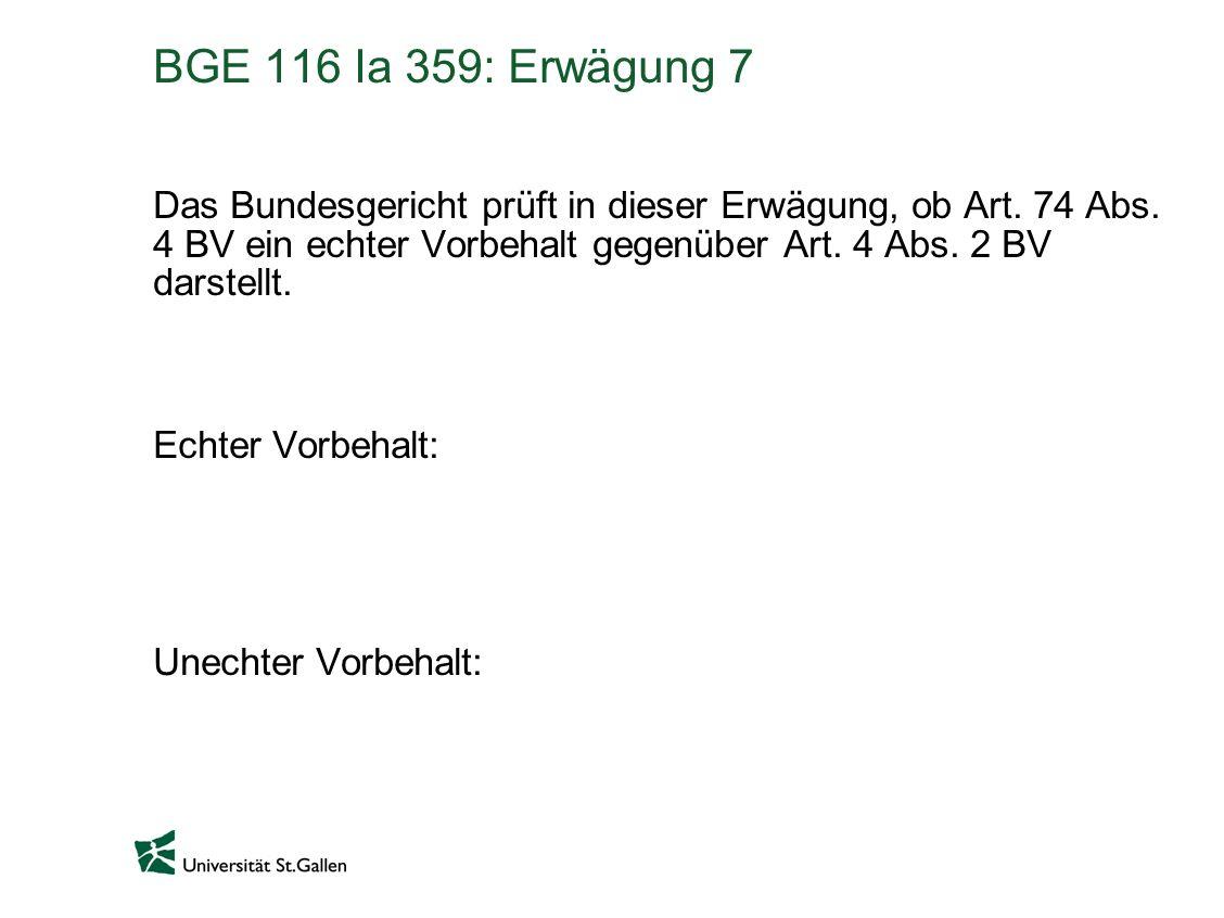 BGE 116 Ia 359: Erwägung 7 Das Bundesgericht prüft in dieser Erwägung, ob Art. 74 Abs. 4 BV ein echter Vorbehalt gegenüber Art. 4 Abs. 2 BV darstellt.