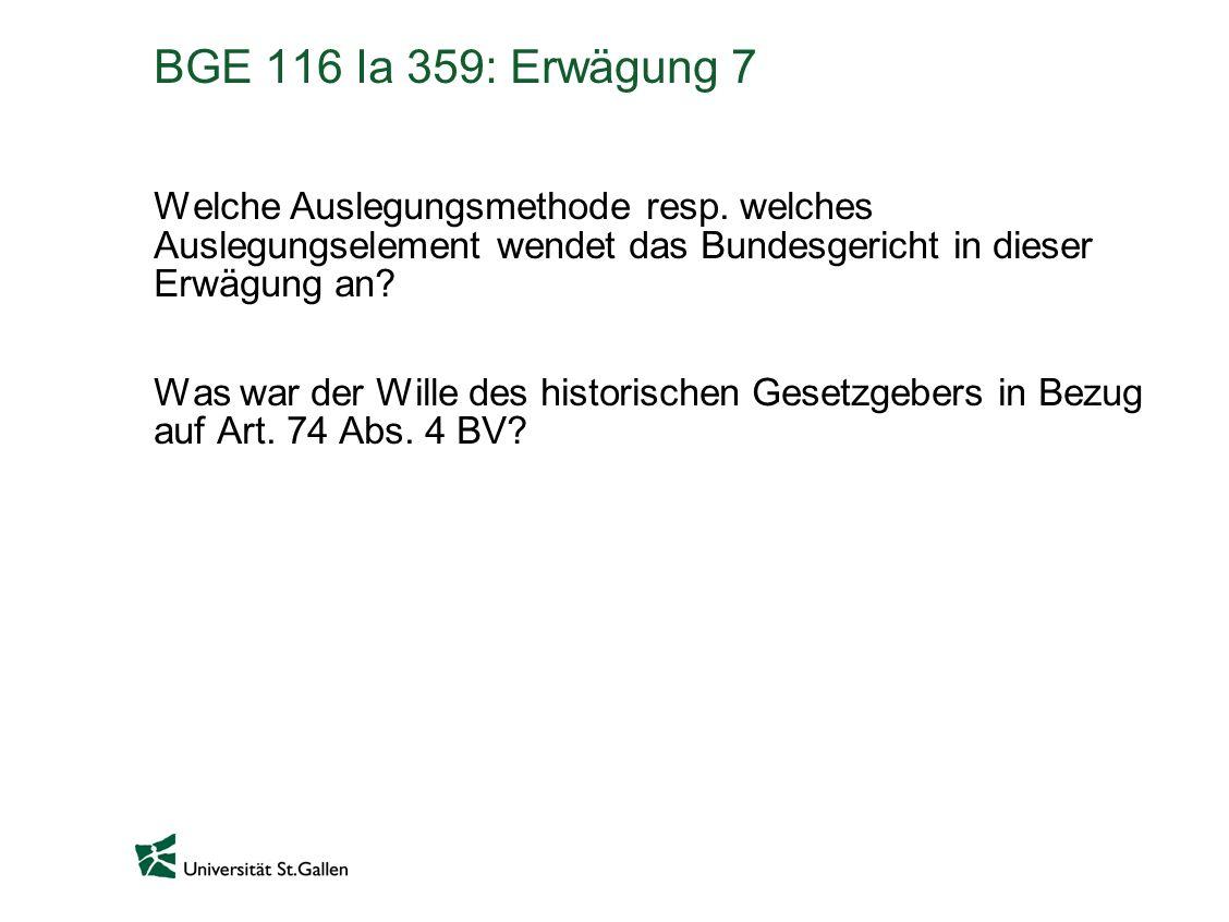 BGE 116 Ia 359: Erwägung 7 Welche Auslegungsmethode resp. welches Auslegungselement wendet das Bundesgericht in dieser Erwägung an? Was war der Wille