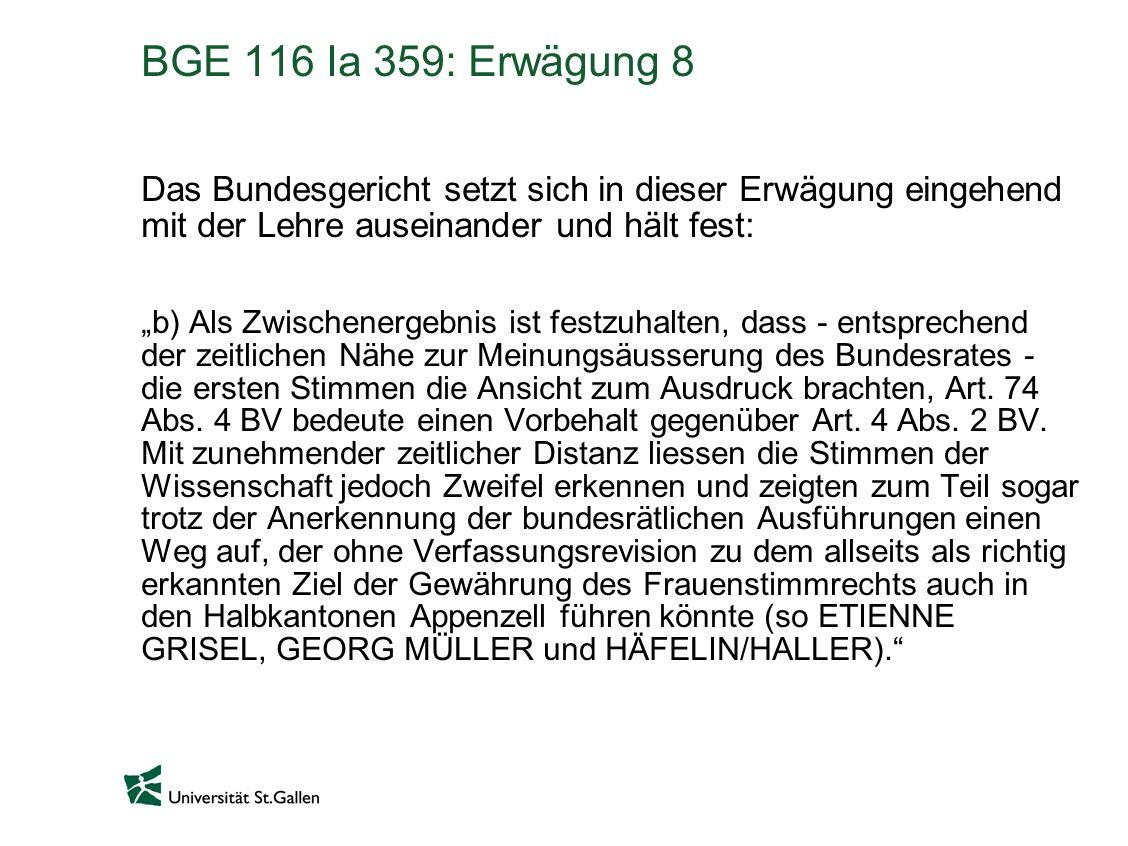 BGE 116 Ia 359: Erwägung 8 Das Bundesgericht setzt sich in dieser Erwägung eingehend mit der Lehre auseinander und hält fest: b) Als Zwischenergebnis ist festzuhalten, dass - entsprechend der zeitlichen Nähe zur Meinungsäusserung des Bundesrates - die ersten Stimmen die Ansicht zum Ausdruck brachten, Art.