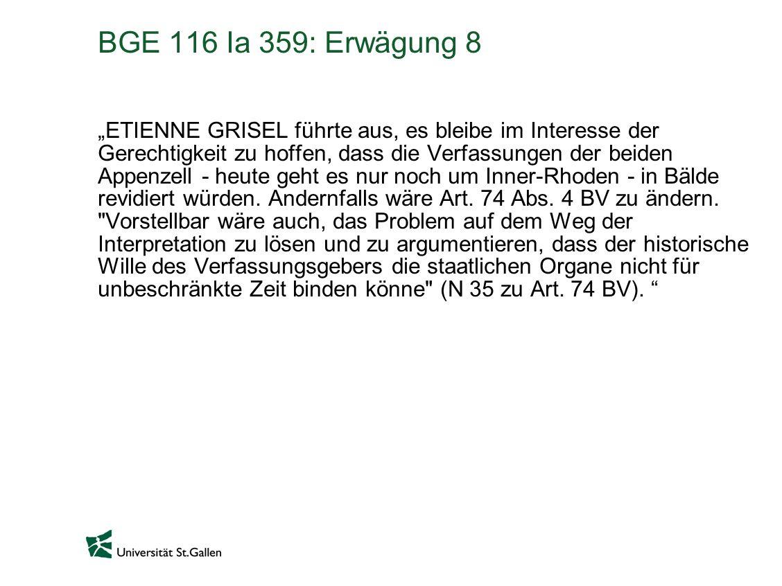 BGE 116 Ia 359: Erwägung 8 ETIENNE GRISEL führte aus, es bleibe im Interesse der Gerechtigkeit zu hoffen, dass die Verfassungen der beiden Appenzell - heute geht es nur noch um Inner-Rhoden - in Bälde revidiert würden.