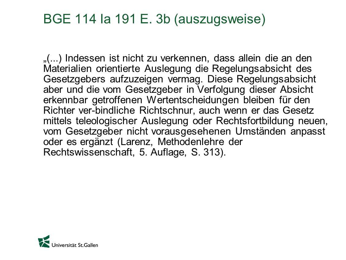 BGE 114 Ia 191 E. 3b (auszugsweise) (...) Indessen ist nicht zu verkennen, dass allein die an den Materialien orientierte Auslegung die Regelungsabsic