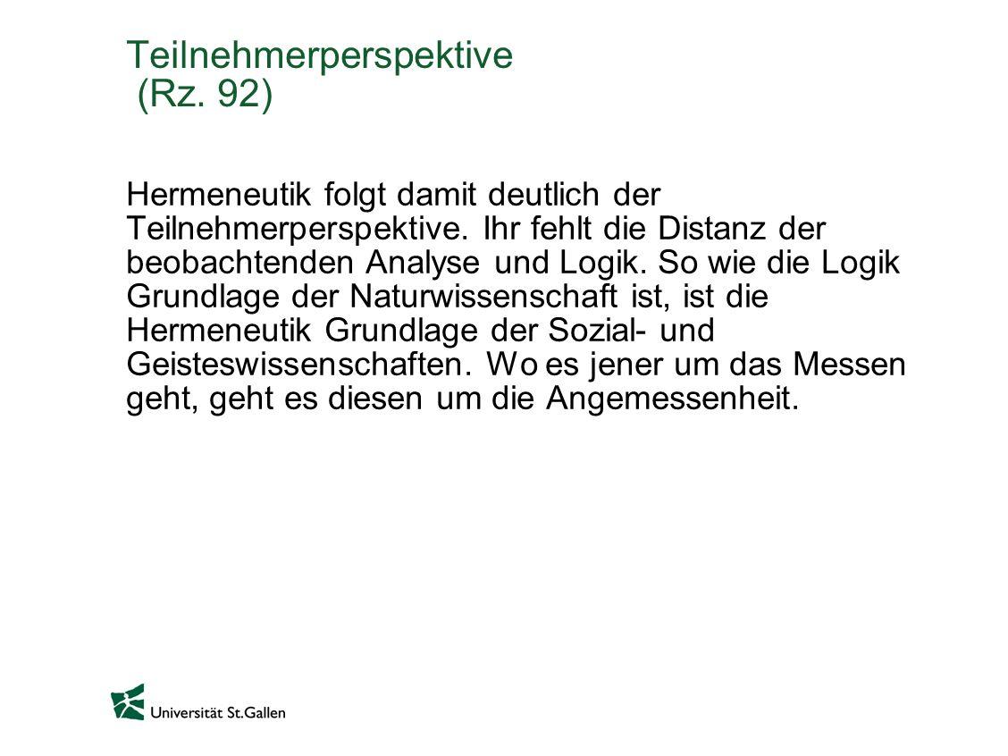 Teilnehmerperspektive (Rz. 92) Hermeneutik folgt damit deutlich der Teilnehmerperspektive. Ihr fehlt die Distanz der beobachtenden Analyse und Logik.