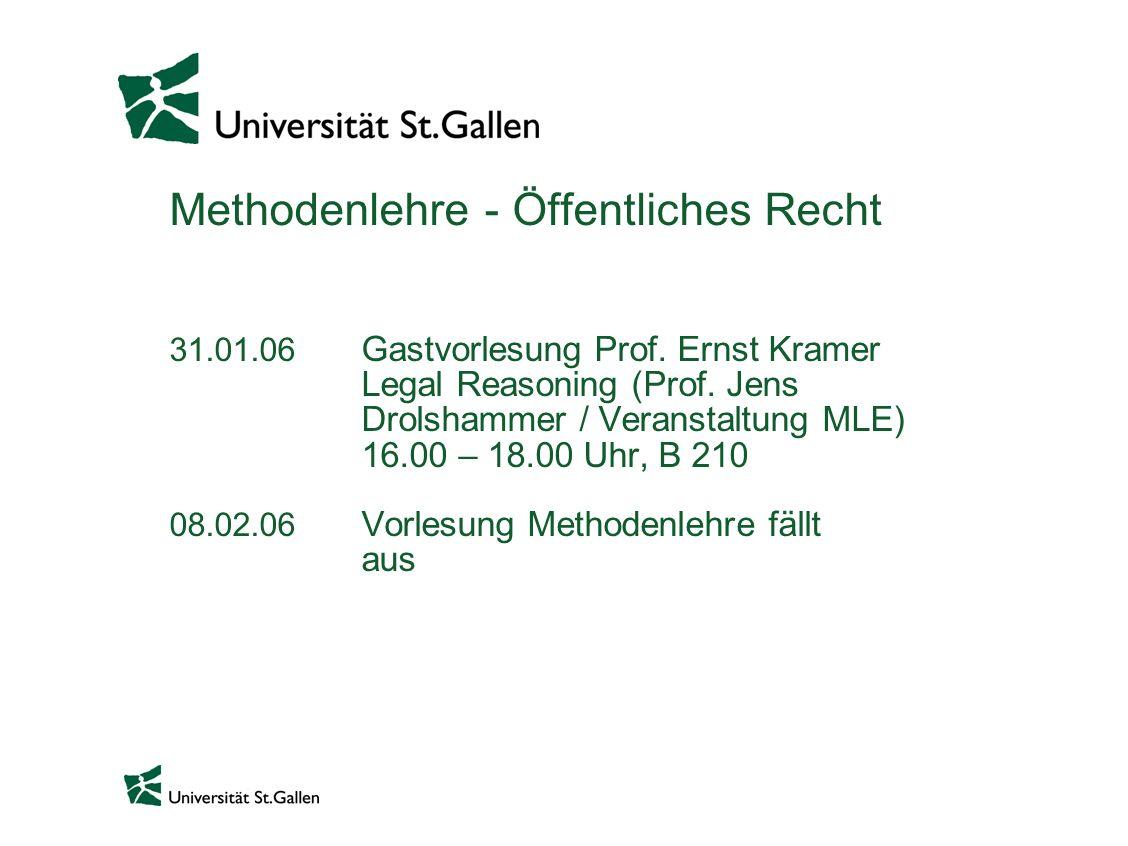 Methodenlehre - Öffentliches Recht 31.01.06 Gastvorlesung Prof. Ernst Kramer Legal Reasoning (Prof. Jens Drolshammer / Veranstaltung MLE) 16.00 – 18.0
