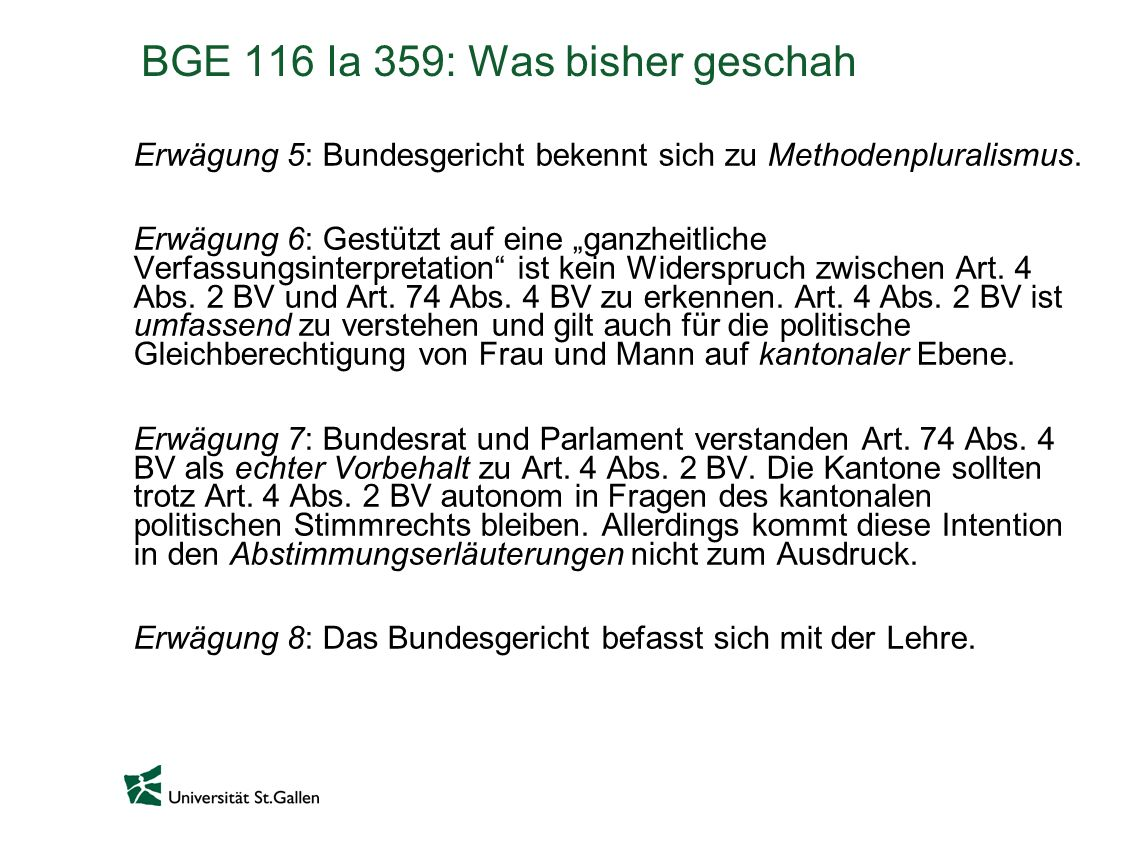 BGE 116 Ia 359: Was bisher geschah Erwägung 5: Bundesgericht bekennt sich zu Methodenpluralismus. Erwägung 6: Gestützt auf eine ganzheitliche Verfassu