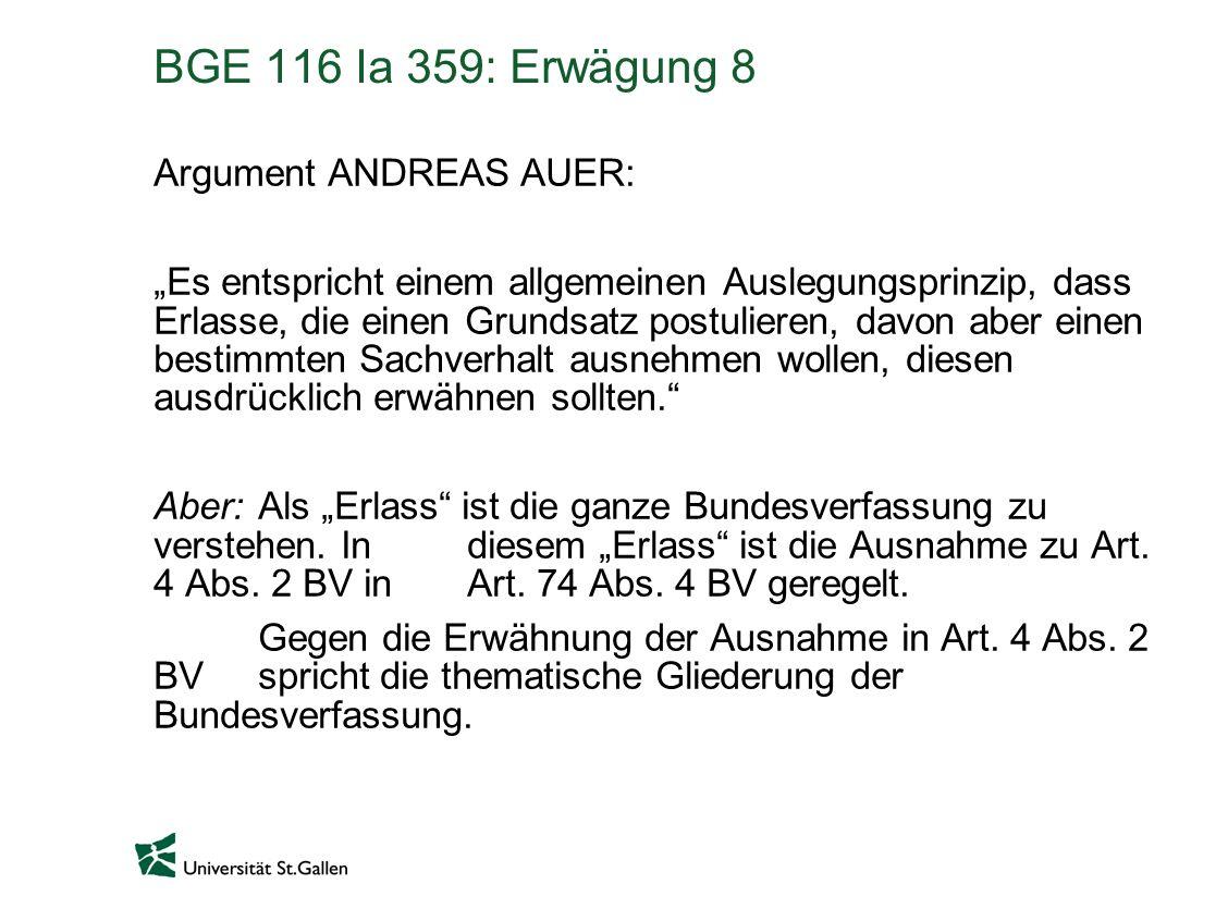 BGE 116 Ia 359: Erwägung 8 Argument ANDREAS AUER: Es entspricht einem allgemeinen Auslegungsprinzip, dass Erlasse, die einen Grundsatz postulieren, da