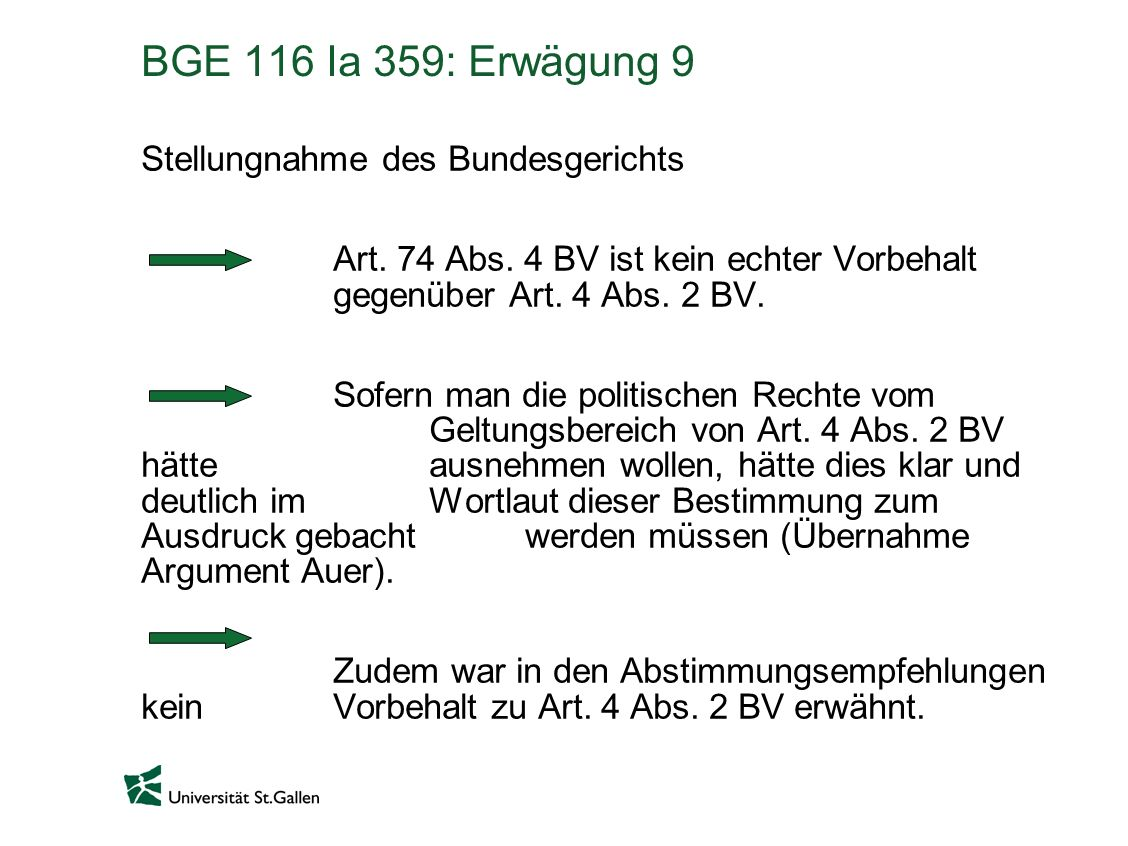 BGE 116 Ia 359: Erwägung 9 Stellungnahme des Bundesgerichts Art. 74 Abs. 4 BV ist kein echter Vorbehalt gegenüber Art. 4 Abs. 2 BV. Sofern man die pol