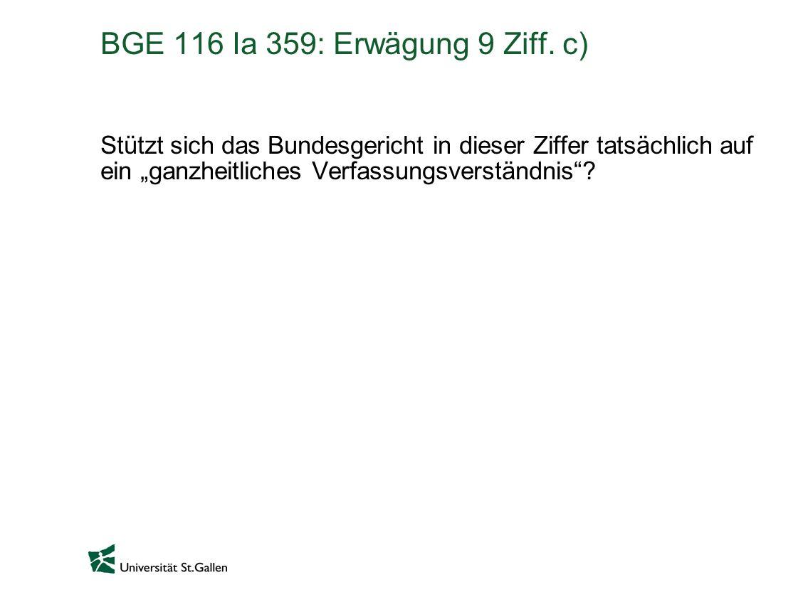 BGE 116 Ia 359: Erwägung 9 Ziff. c) Stützt sich das Bundesgericht in dieser Ziffer tatsächlich auf ein ganzheitliches Verfassungsverständnis?