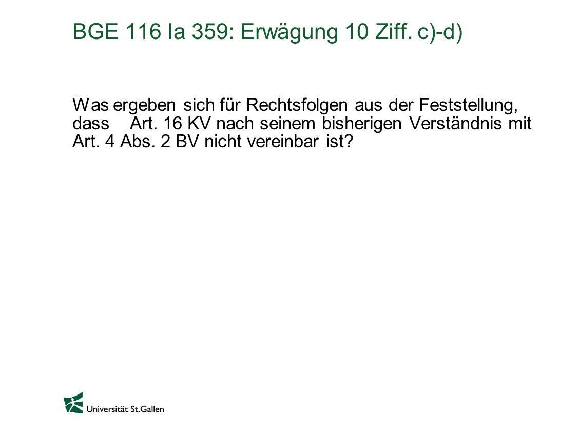 BGE 116 Ia 359: Erwägung 10 Ziff. c)-d) Was ergeben sich für Rechtsfolgen aus der Feststellung, dass Art. 16 KV nach seinem bisherigen Verständnis mit