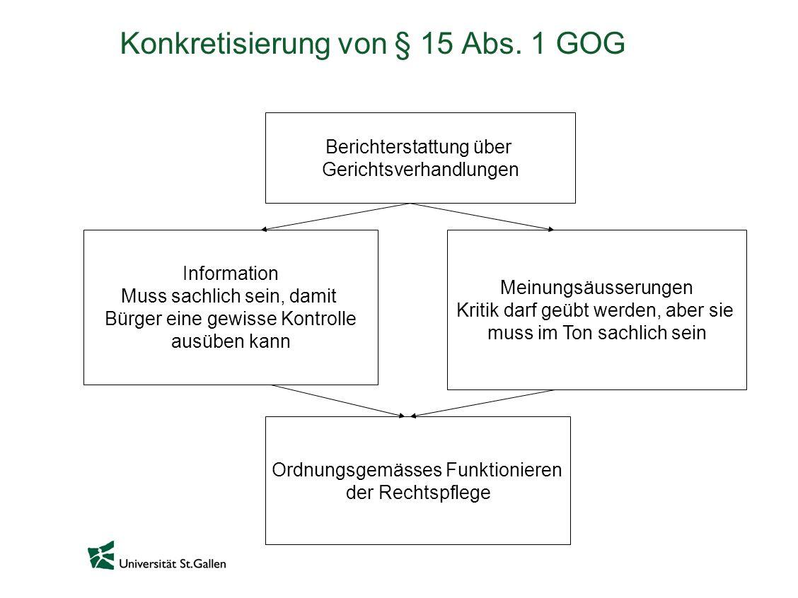 Konkretisierung von § 15 Abs. 1 GOG Berichterstattung über Gerichtsverhandlungen Information Muss sachlich sein, damit Bürger eine gewisse Kontrolle a