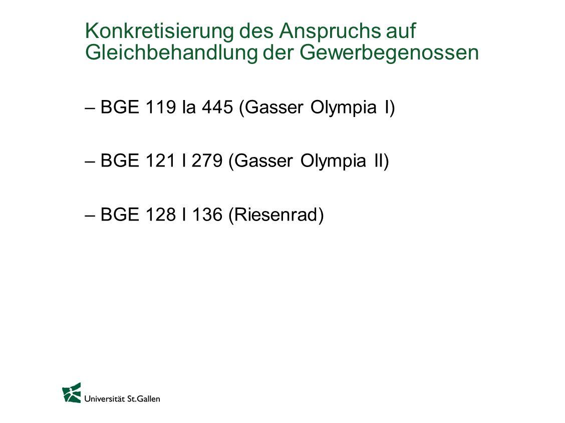 Konkretisierung des Anspruchs auf Gleichbehandlung der Gewerbegenossen –BGE 119 Ia 445 (Gasser Olympia I) –BGE 121 I 279 (Gasser Olympia II) –BGE 128