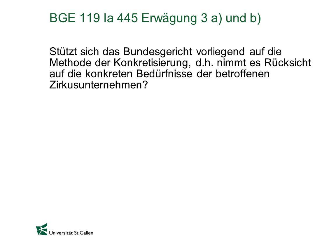 BGE 119 Ia 445 Erwägung 3 a) und b) Stützt sich das Bundesgericht vorliegend auf die Methode der Konkretisierung, d.h. nimmt es Rücksicht auf die konk