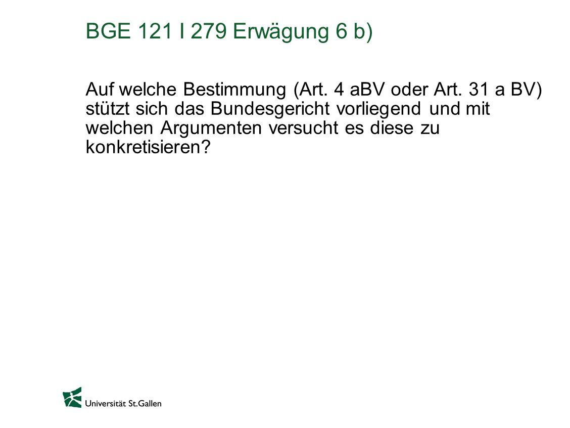 BGE 121 I 279 Erwägung 6 b) Auf welche Bestimmung (Art. 4 aBV oder Art. 31 a BV) stützt sich das Bundesgericht vorliegend und mit welchen Argumenten v
