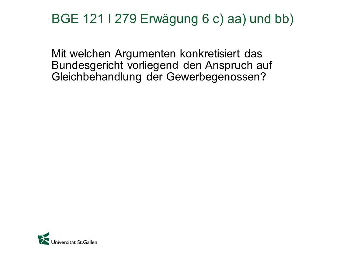 BGE 121 I 279 Erwägung 6 c) aa) und bb) Mit welchen Argumenten konkretisiert das Bundesgericht vorliegend den Anspruch auf Gleichbehandlung der Gewerbegenossen?