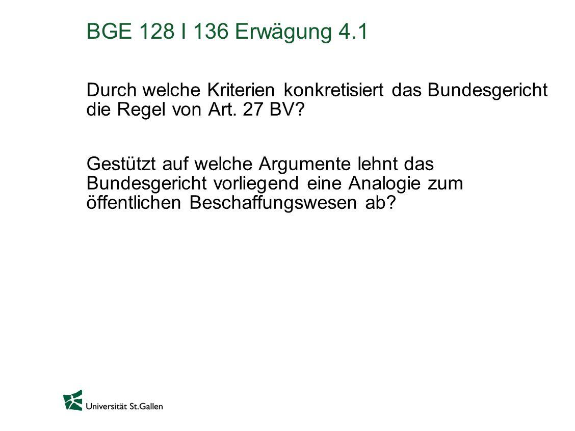 BGE 128 I 136 Erwägung 4.1 Durch welche Kriterien konkretisiert das Bundesgericht die Regel von Art. 27 BV? Gestützt auf welche Argumente lehnt das Bu