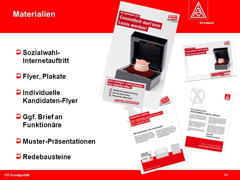 Vorstand 12 FB Sozialpolitik Sozialwahl- Internetauftritt Flyer, Plakate Individuelle Kandidaten-Flyer Ggf. Brief an Funktionäre Muster-Präsentationen