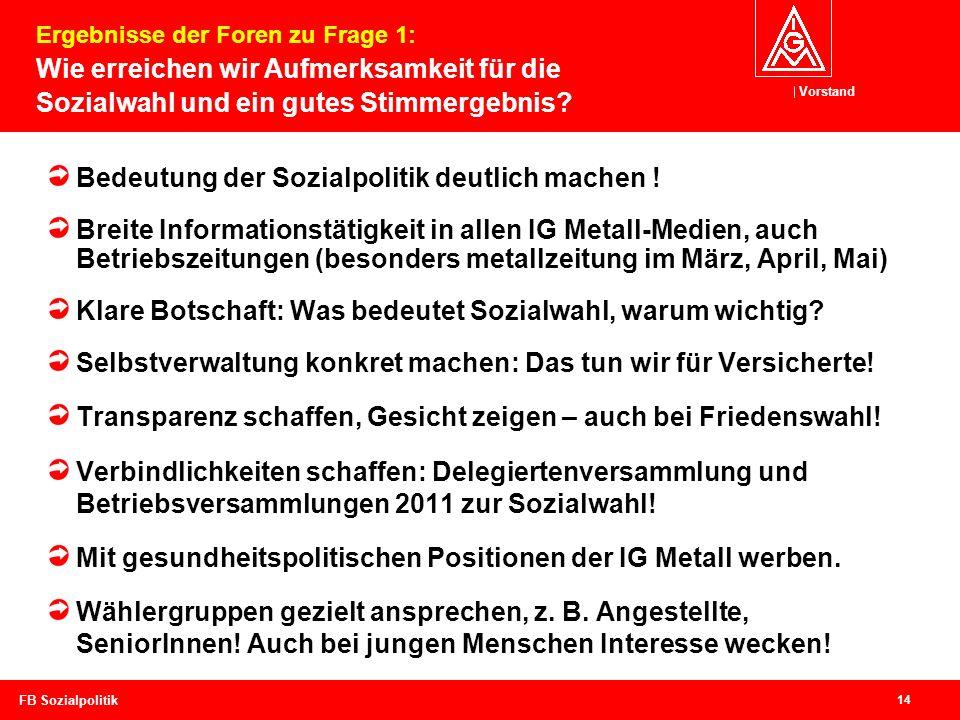 Vorstand 14 FB Sozialpolitik Bedeutung der Sozialpolitik deutlich machen ! Breite Informationstätigkeit in allen IG Metall-Medien, auch Betriebszeitun
