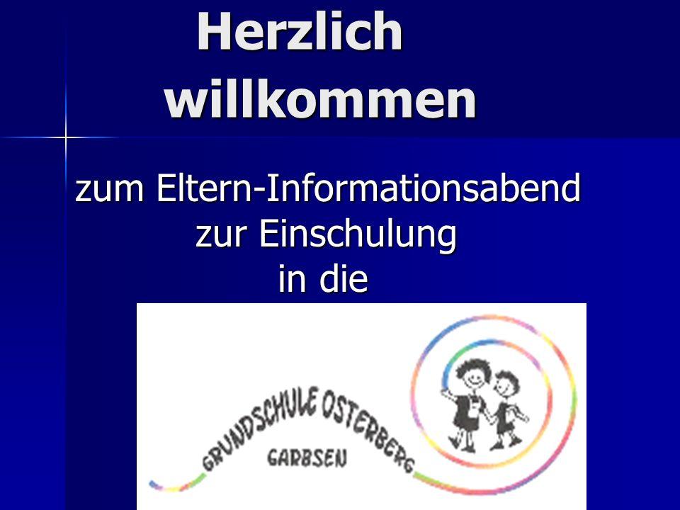 Herzlich willkommen Herzlich willkommen zum Eltern-Informationsabend zum Eltern-Informationsabend zur Einschulung zur Einschulung in die in die