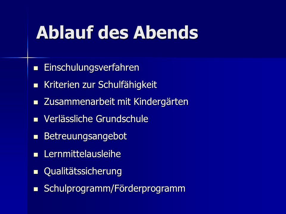 Ablauf des Abends Einschulungsverfahren Einschulungsverfahren Kriterien zur Schulfähigkeit Kriterien zur Schulfähigkeit Zusammenarbeit mit Kindergärte