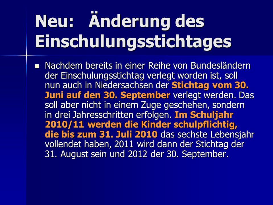 Neu: Änderung des Einschulungsstichtages Nachdem bereits in einer Reihe von Bundesländern der Einschulungsstichtag verlegt worden ist, soll nun auch i