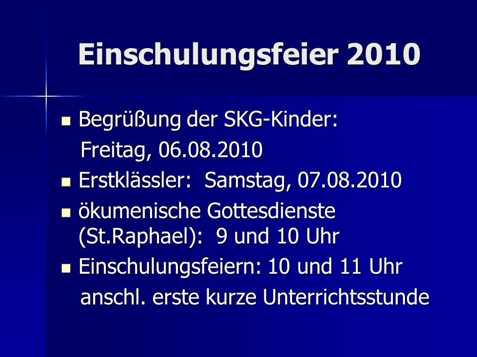 Einschulungsfeier 2010 Einschulungsfeier 2010 Begrüßung der SKG-Kinder: Begrüßung der SKG-Kinder: Freitag, 06.08.2010 Freitag, 06.08.2010 Erstklässler