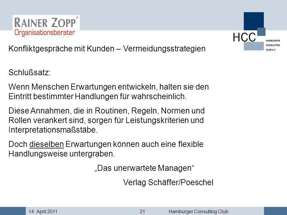 14. April 201121Hamburger Consulting Club Konfliktgespräche mit Kunden – Vermeidungsstrategien Schlußsatz: Wenn Menschen Erwartungen entwickeln, halte