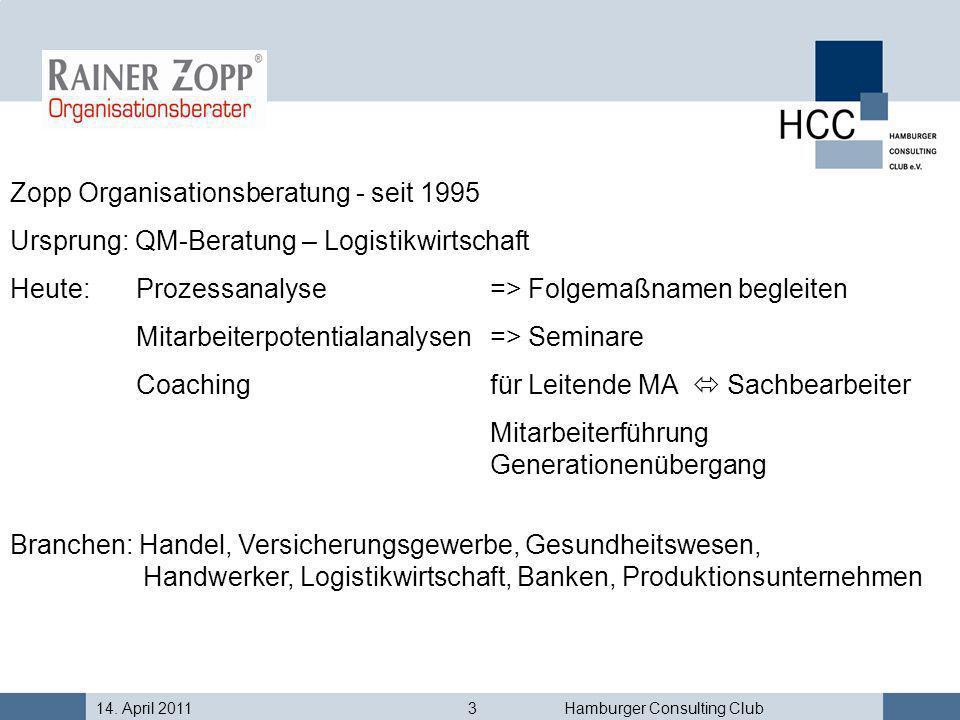 14. April 20113Hamburger Consulting Club Zopp Organisationsberatung - seit 1995 Ursprung: QM-Beratung – Logistikwirtschaft Heute: Prozessanalyse => Fo