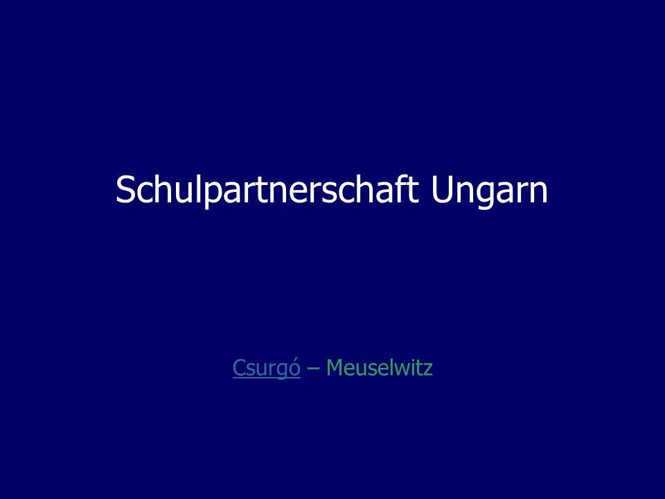 Schulpartnerschaft Ungarn CsurgóCsurgó – Meuselwitz