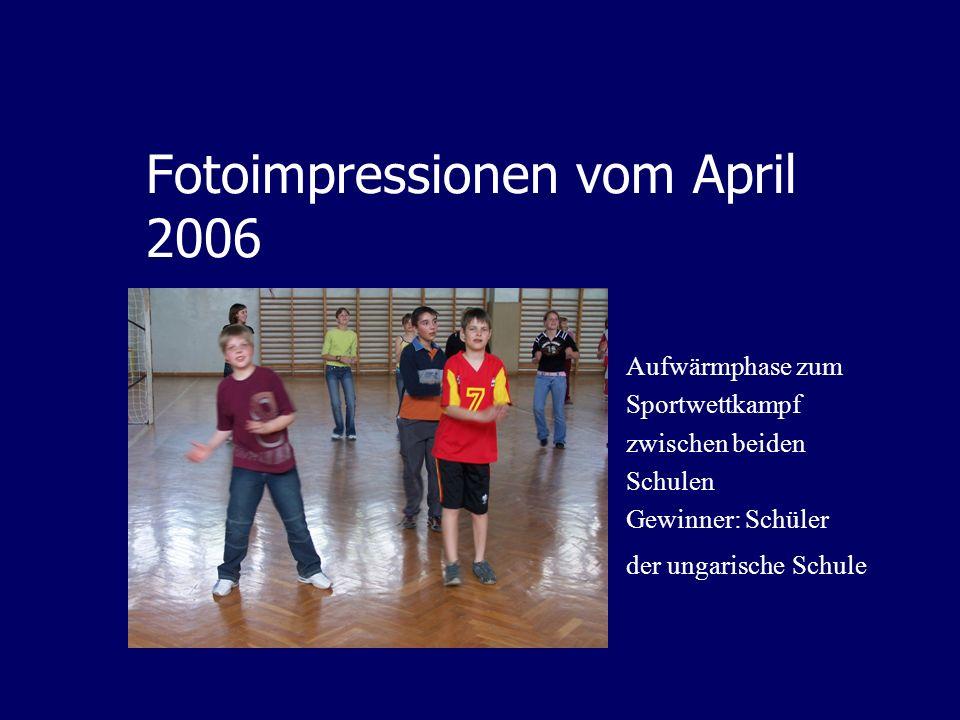 Fotoimpressionen vom April 2006 Aufwärmphase zum Sportwettkampf zwischen beiden Schulen Gewinner: Schüler der ungarische Schule