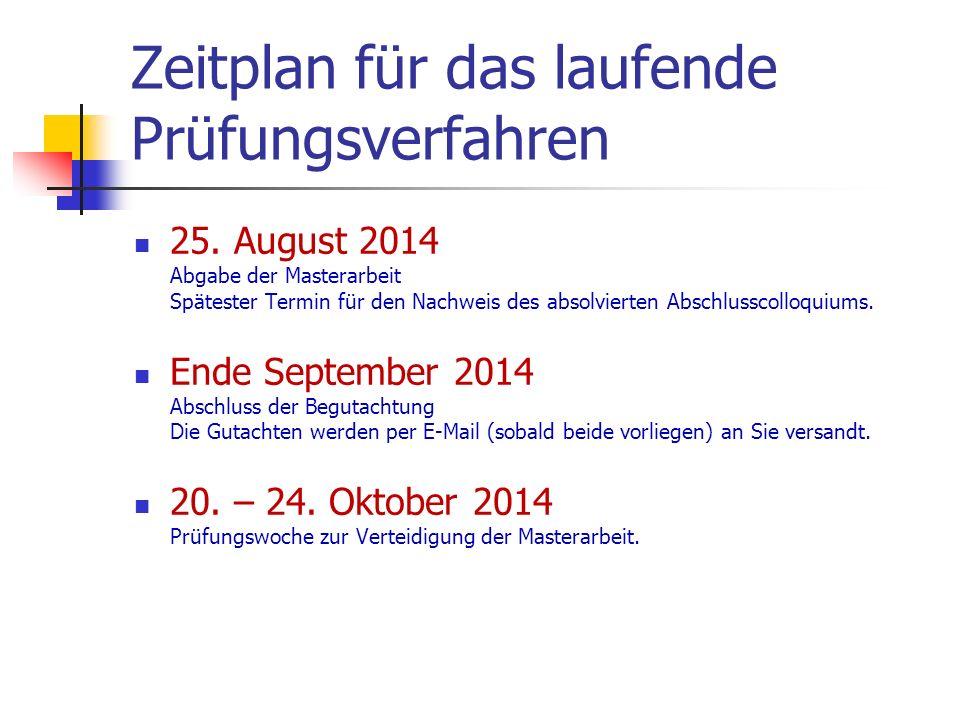 Zeitplan für das laufende Prüfungsverfahren 25. August 2014 Abgabe der Masterarbeit Spätester Termin für den Nachweis des absolvierten Abschlusscolloq