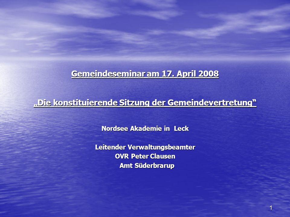 1 Gemeindeseminar am 17. April 2008 Die konstituierende Sitzung der Gemeindevertretung Nordsee Akademie in Leck Leitender Verwaltungsbeamter OVR Peter