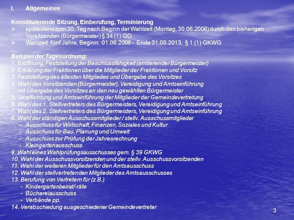 3 I.Allgemeines Konstituierende Sitzung, Einberufung, Terminierung spätestens zum 30. Tag nach Beginn der Wahlzeit (Montag, 30.06.2008) durch den bish