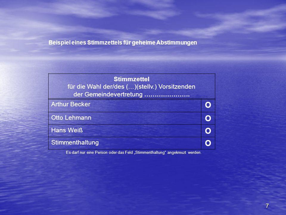 7 Beispiel eines Stimmzettels für geheime Abstimmungen Stimmzettel für die Wahl der/des (…)(stellv.) Vorsitzenden der Gemeindevertretung …………………. Arth